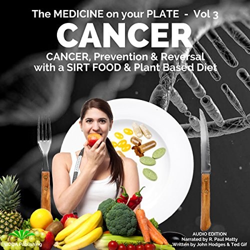 Cancer: Understanding Cancer, Prevention & Reversal with a SIRT Food & Plant Based Diet by John Hodges, Ted Gif