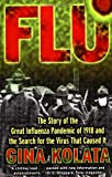 Gina Kolata Flu: The Story of the Great Influenza Pandemic of 1918 and the Search for the Virus That Caused it.