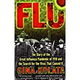 Flu: The Story Of The Great Influenza Pandemic of 1918 and the Search for the Virus that Caused It ~ Gina Kolata