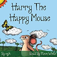 Harry the Happy Mouse (       UNABRIDGED) by N G K Narrated by Steve White