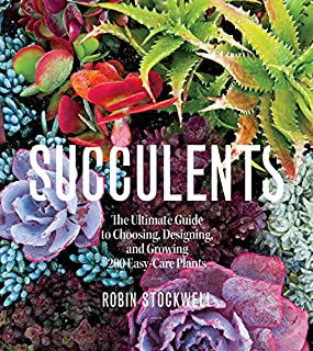 Book Cover: Succulents: The Ultimate Guide to Choosing, Designing, and Growing 200 Easy Care Plants