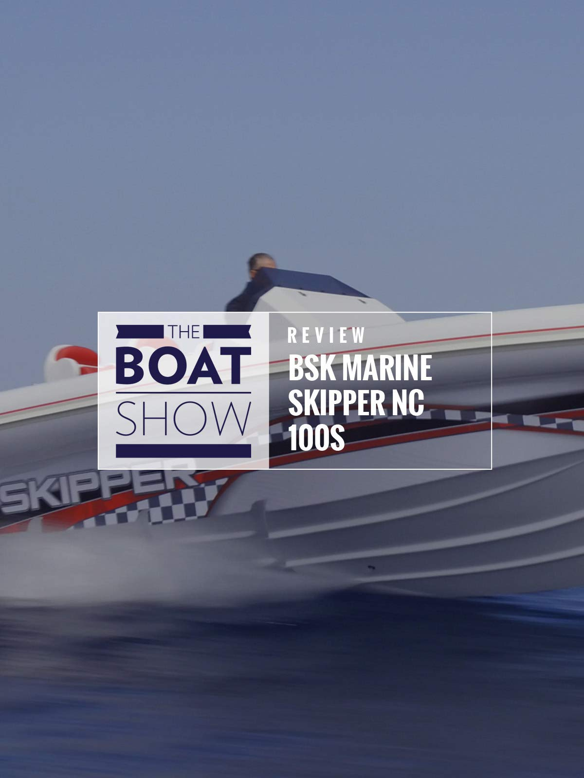 Review: BSK Marine Skipper NC 100S - The Boat Show on Amazon Prime Instant Video UK
