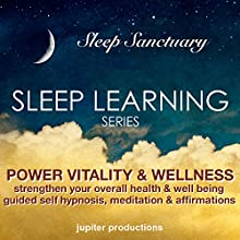 Power Vitality and Wellness, Strengthen Your Overall Health and Well Being: Sleep Learning, Guided Self Hypnosis, Meditation and Affirmations - Jupiter Productions  by Jupiter Productions Narrated by Anna Thompson