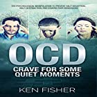 OCD: Crave for Some Quiet Moments: The Psychological Manipulation to Prevent Self-Deception, Self-Destruction, and Disarm Your Obsessions Hörbuch von Ken Fisher Gesprochen von: Jim D Johnston