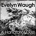 A Handful of Dust Audiobook by Evelyn Waugh Narrated by Andrew Sachs