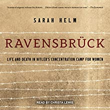 Ravensbruck: Life and Death in Hitler's Concentration Camp for Women Audiobook by Sarah Helm Narrated by Christa Lewis
