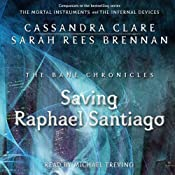 Saving Raphael Santiago: The Bane Chronicles, Book 6 | Cassandra Clare, Sarah Rees Brennan