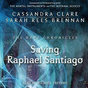 Saving Raphael Santiago: The Bane Chronicles, Book 6 | [Cassandra Clare, Sarah Rees Brennan]
