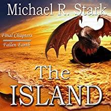 The Island: Final Chapters, Fallen Earth, Book 5 Audiobook by Michael Stark Narrated by Robert Martinez