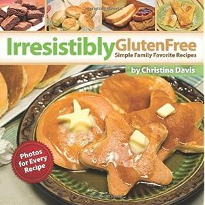 Irresistibly Gluten Free by Christina Davis published by Brigham Distributing (2010) [Paperback]