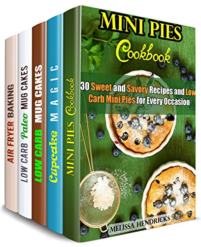 Low Carb Baking Box Set (5 in 1): Mini Pies, Cupcakes, Mug Cakes and Air Fryer Desserts Made Healthy and Delicious (Low Carb Healthy Desserts) by Melissa Hendricks, Sherry Morgan, Sheila Hope, Thelma Barnes