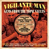 Vigilante Man: Gems From The Topic Vaults 1954-1962 Various Artists