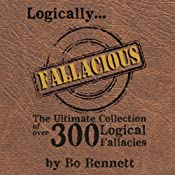 Logically Fallacious: The Ultimate Collection of Over 300 Logical Fallacies | [Bo Bennett]