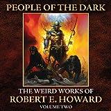 People of the Dark: The Weird Works of R. E. Howard, Volume 2 ~ Robert E. Howard