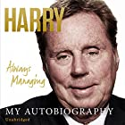 Always Managing (       UNABRIDGED) by Harry Redknapp Narrated by David John