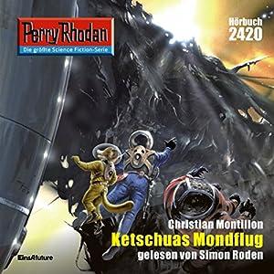 Ketschuas Mondflug (Perry Rhodan 2420) Hörbuch