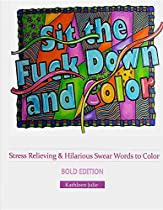 Sit the F*ck Down and Color (Bold Edition): Stress Relieving & Hilarious Swear Word Adult Coloring Books