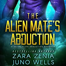 The Alien Mate's Abduction: A Sci-Fi Alien Abduction Romance Audiobook by Zara Zenia, Juno Wells Narrated by Addison Spear