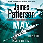 Max: Maximum Ride (       UNABRIDGED) by James Patterson Narrated by Jill Apple