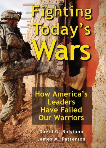 Fighting Today's Wars: How America's Leaders Have Failed Our Warriors: David G. Bolgiano, James M. Patterson: 9780811707763: Amazon.com: Books