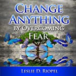 Change Anything by Overcoming Fear: Creating Your Own Reality Series | Leslie Riopel