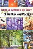 Trucs & Astuces de Terry pour peindre à l'acrylique. 115 conseils essentiels pour améliorer votre peinture....
