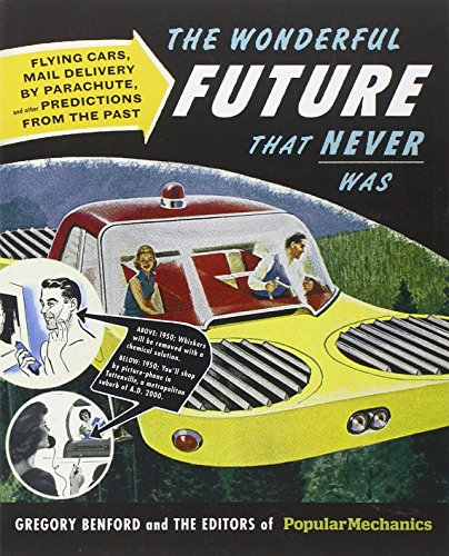 The Wonderful Future That Never Was: Flying Cars, Mail Delivery by Parachute, and Other Predictions from the Past (Popular Mechanics)
