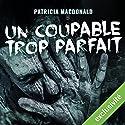 Un coupable trop parfait | Livre audio Auteur(s) : Patricia MacDonald Narrateur(s) : Simone Hérault