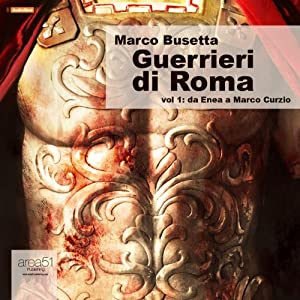 Guerrieri di Roma, Vol. 1 [Warriors of Rome, Vol. 1] | [Marco Busetta]
