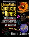 img - for A Beginner's Guide to Constructing the Universe: Mathematical Archetypes of Nature, Art, and Science book / textbook / text book
