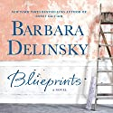 Blueprints: A Novel (       UNABRIDGED) by Barbara Delinsky Narrated by Amy Rubinate