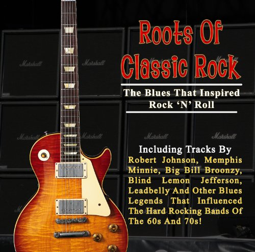 Click here to buy Roots Of Classic Rock: The Blues That Inspired Rock 'N' Roll by Robert Johnson,&#32;Big Bill Broonzy,&#32;Leadbelly,&#32;Blind Lemon Jefferson and Blind Willie Johnson.