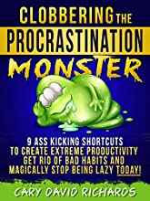 Clobbering the Procrastination Monster 9 Ass Kicking Shorcuts to Create Extreme ProductivityGet Rid