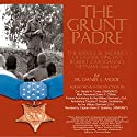 The Grunt Padre: Father Vincent Robert Capodanno, Vietnam, 1966-1967 Audiobook by Father Daniel L. Mode Narrated by CAPT Kevin F Spalding USNR-Ret