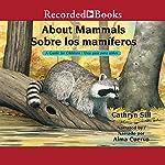 About Mammals [Sobre los mamiferos]: A Guide for Children [Una guia para ninos] | Cathryn Sill,Cristina de la Torre