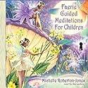 Faerie Guided Meditations for Children Speech by Michelle Roberton-Jones Narrated by Michelle Roberton-Jones