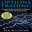Options Trading: Strategies for Maximum Profit for Beginner, Intermediate and Advanced Users Audiobook by Ken McLinton Narrated by Chris Thom