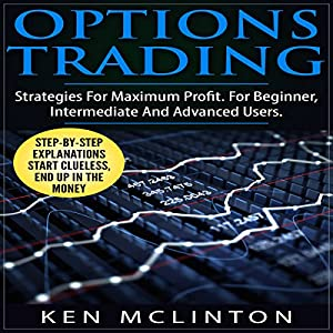 Options Trading: Strategies for Maximum Profit for Beginner, Intermediate and Advanced Users Audiobook