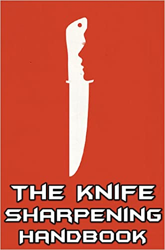 The Knife Sharpening Handbook