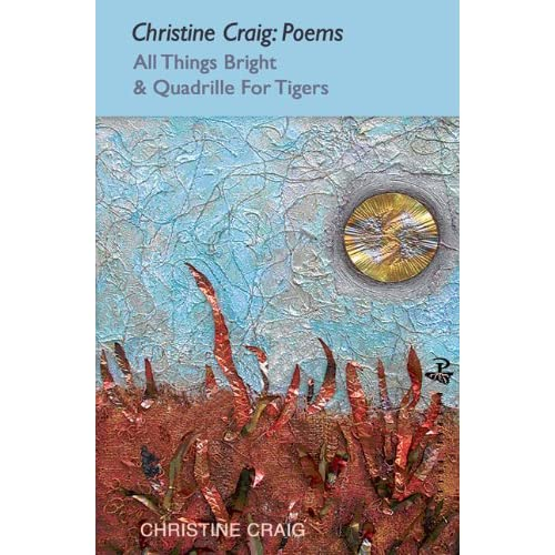 Christine Craig: Poems: All Things Bright & Quadrille For Tigers