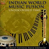 Re-Orient Undiscovered Time: Indian World Music Fusion