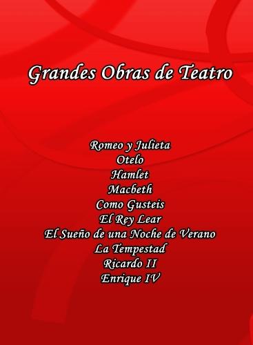 Grandes Obras de Teatro: Romeo y Julieta, Otelo, Hamlet, Macbeth, Como Gusteis, El Rey Lear, El Sueno de una Noche de Verano, La Tempestad, Ricardo II y Enrique IV