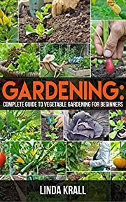Gardening:The Simple instructive complete guide to vegetable gardening for beginners: Hydroponics,green house,garden design,greenhouses,house plants,ornamental ... Gardening, Organic Gardening, aquaponic)