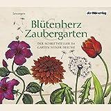 Bl�tenherz & Zaubergarten. Der Schriftsteller im Garten seiner Tr�ume