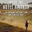 Inside the Hotel Rwanda: The Surprising True Story…and Why It Matters Today Audiobook by Edouard Kayihura, Kerry Zukus Narrated by Mirron Willis, Rosalind Ashford
