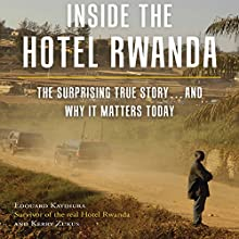 Inside the Hotel Rwanda: The Surprising True Story…and Why It Matters Today (       UNABRIDGED) by Edouard Kayihura, Kerry Zukus Narrated by Mirron Willis, Rosalind Ashford