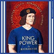 King Power: Leicester City's Remarkable Season | Livre audio Auteur(s) :  Richard III Narrateur(s) : Peter Joyce