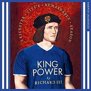 King Power: Leicester City's Remarkable Season Hörbuch von  Richard III Gesprochen von: Peter Joyce
