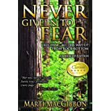 Never Give In To Fear: Laughing All the Way Up from Rock Bottom ~ Marti MacGibbon
