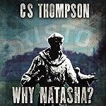 Why Natasha?   C S Thompson